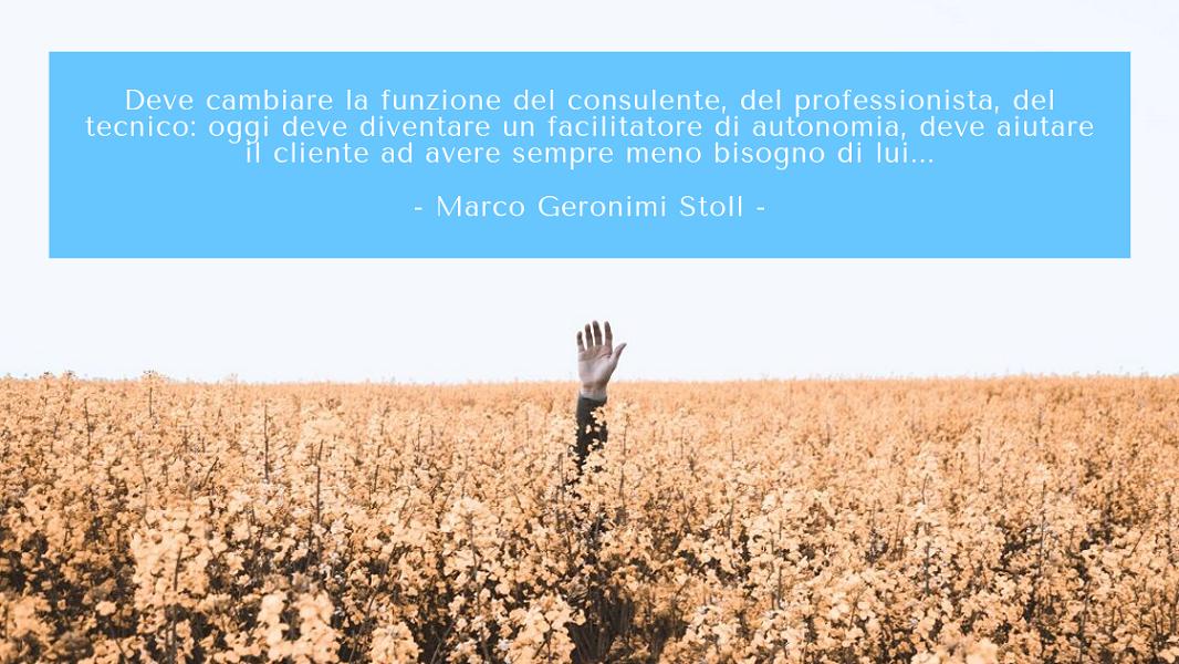 Che cosa significa fare consulenza aziendale in Italia nel 2019? Non ha senso sostituirsi ai propri clienti, bisogna diventare facilitatori di autonomia.